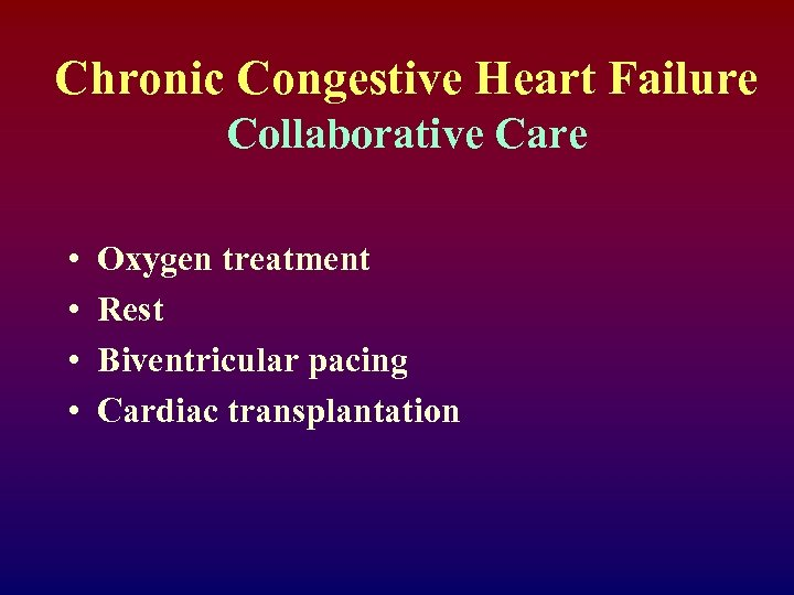Chronic Congestive Heart Failure Collaborative Care • • Oxygen treatment Rest Biventricular pacing Cardiac