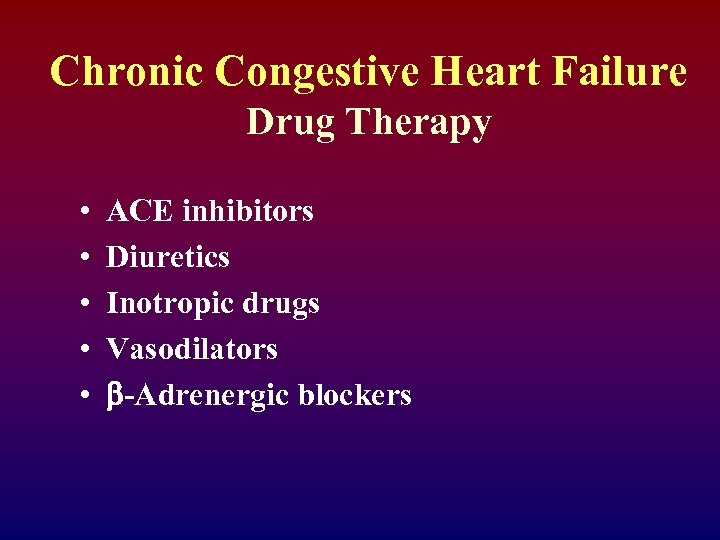 Chronic Congestive Heart Failure Drug Therapy • • • ACE inhibitors Diuretics Inotropic drugs