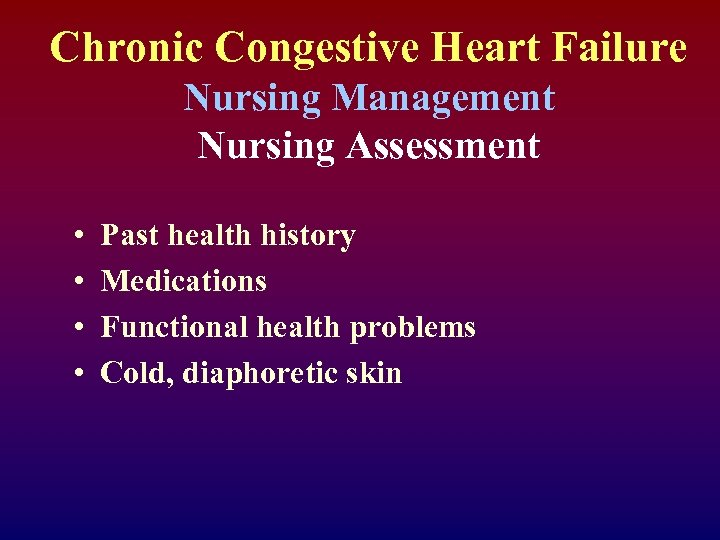 Chronic Congestive Heart Failure Nursing Management Nursing Assessment • • Past health history Medications