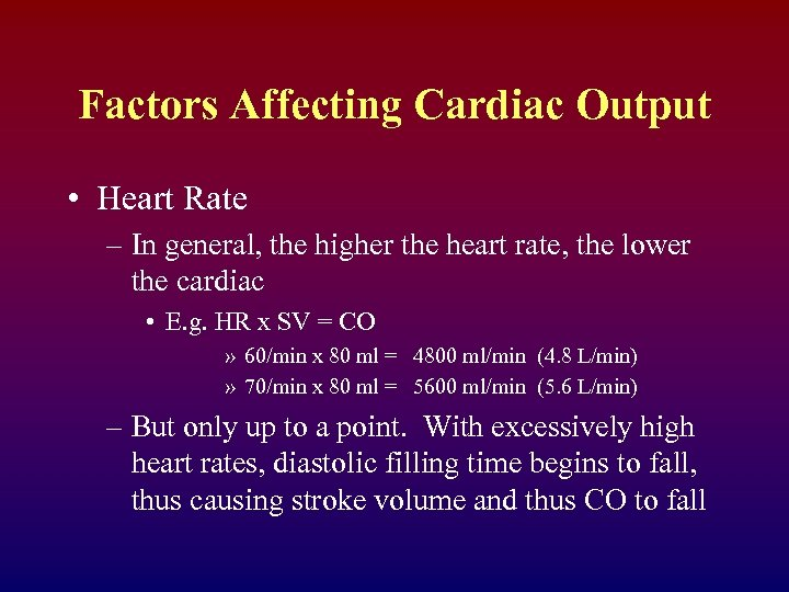 Factors Affecting Cardiac Output • Heart Rate – In general, the higher the heart
