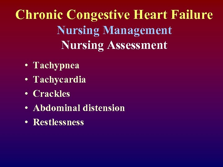Chronic Congestive Heart Failure Nursing Management Nursing Assessment • • • Tachypnea Tachycardia Crackles
