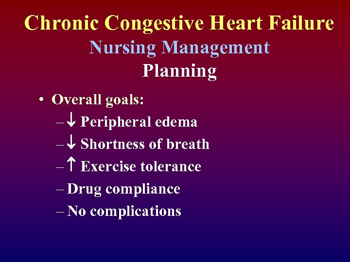 Chronic Congestive Heart Failure Nursing Management Planning • Overall goals: – Peripheral edema –