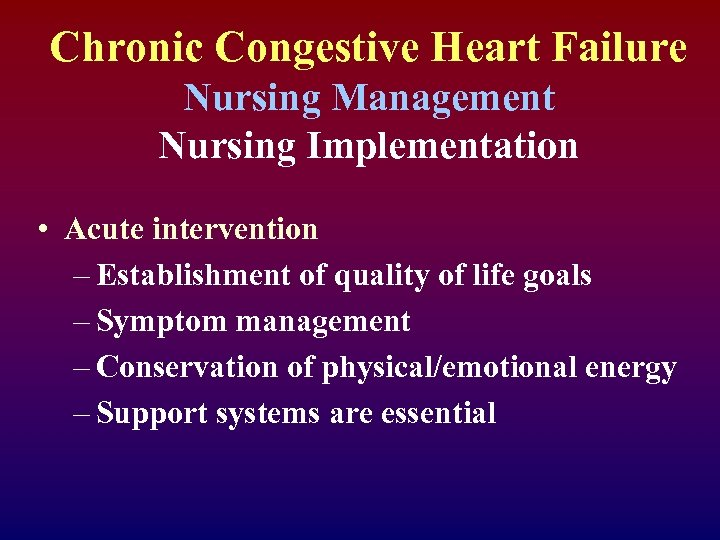 Chronic Congestive Heart Failure Nursing Management Nursing Implementation • Acute intervention – Establishment of