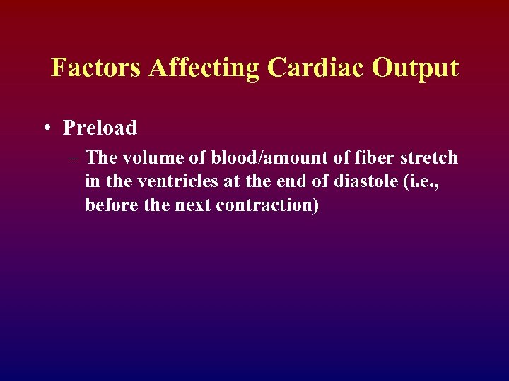 Factors Affecting Cardiac Output • Preload – The volume of blood/amount of fiber stretch