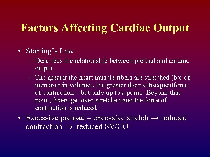 Factors Affecting Cardiac Output • Starling's Law – Describes the relationship between preload and