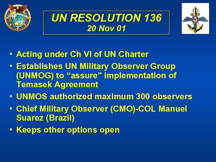 UN RESOLUTION 136 20 Nov 01 • Acting under Ch VI of UN Charter