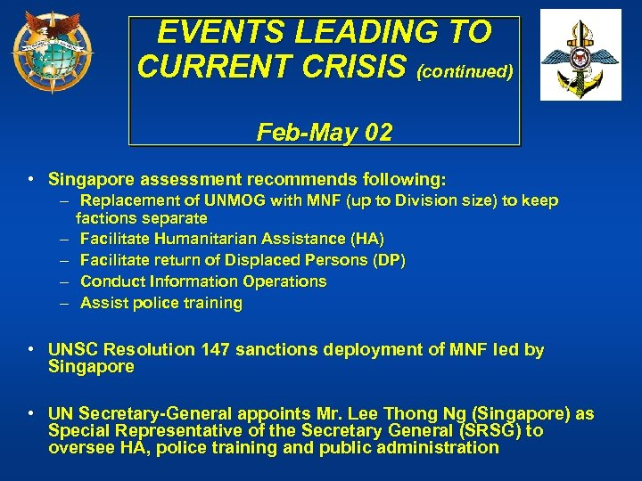 EVENTS LEADING TO CURRENT CRISIS (continued) Feb-May 02 • Singapore assessment recommends following: –
