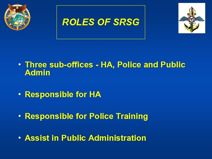 ROLES OF SRSG • Three sub-offices - HA, Police and Public Admin • Responsible