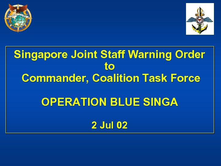 Singapore Joint Staff Warning Order to Commander, Coalition Task Force OPERATION BLUE SINGA 2