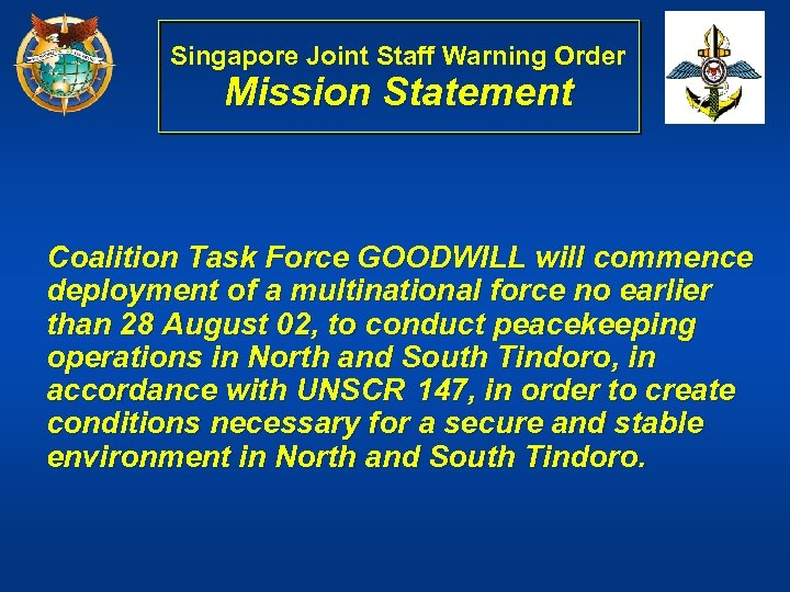 Singapore Joint Staff Warning Order Mission Statement Coalition Task Force GOODWILL will commence deployment