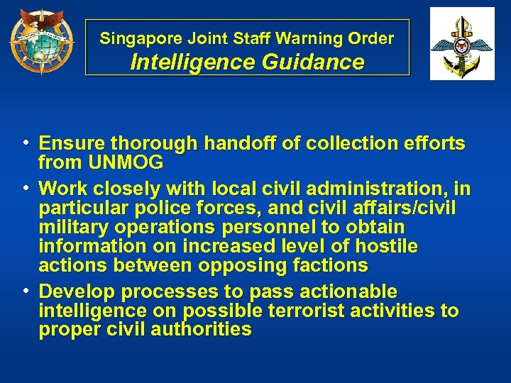 Singapore Joint Staff Warning Order Intelligence Guidance • Ensure thorough handoff of collection efforts