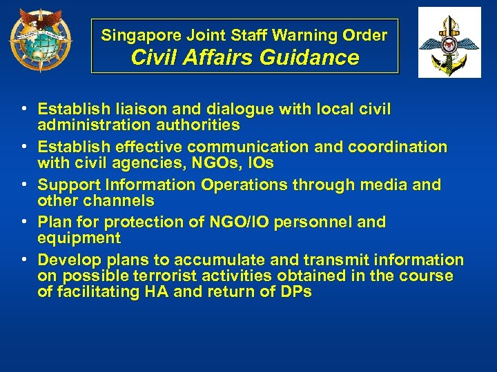 Singapore Joint Staff Warning Order Civil Affairs Guidance • Establish liaison and dialogue with