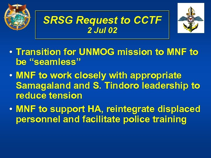 SRSG Request to CCTF 2 Jul 02 • Transition for UNMOG mission to MNF