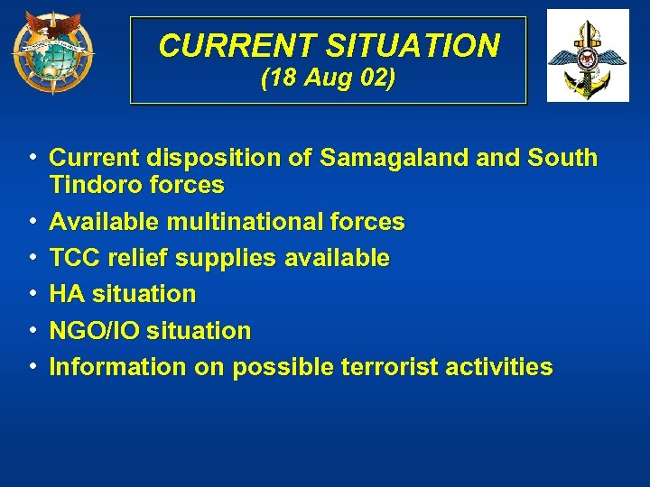 CURRENT SITUATION (18 Aug 02) • Current disposition of Samagaland South Tindoro forces •