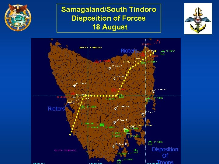 Samagaland/South Tindoro Disposition of Forces 18 August Rioters Disposition Of