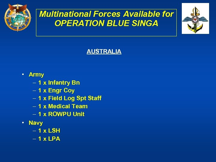 Multinational Forces Available for OPERATION BLUE SINGA AUSTRALIA • Army – 1 x Infantry