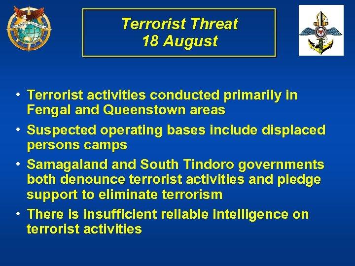 Terrorist Threat 18 August • Terrorist activities conducted primarily in Fengal and Queenstown areas
