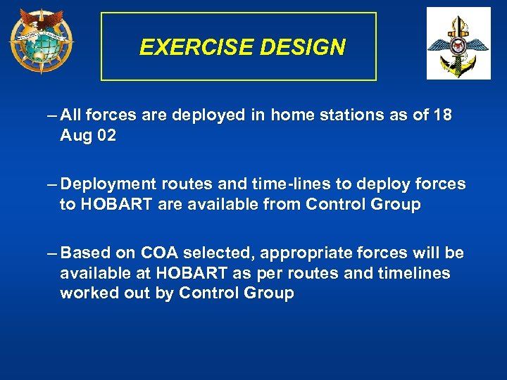 EXERCISE DESIGN – All forces are deployed in home stations as of 18 Aug