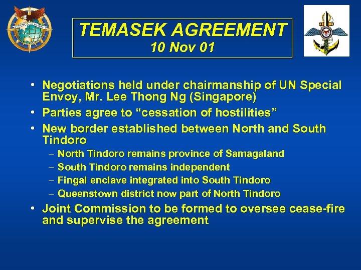 TEMASEK AGREEMENT 10 Nov 01 • Negotiations held under chairmanship of UN Special Envoy,