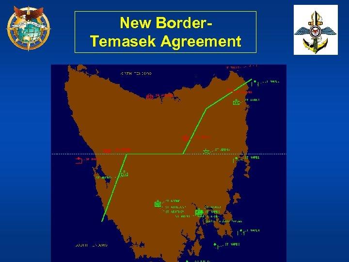 New Border. Temasek Agreement