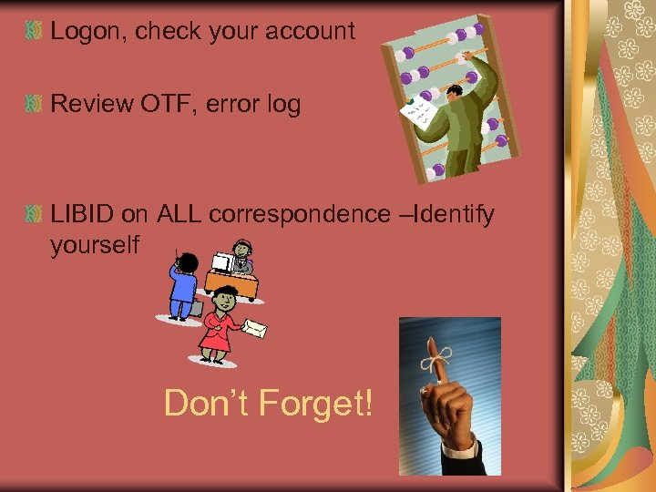 Logon, check your account Review OTF, error log LIBID on ALL correspondence –Identify yourself