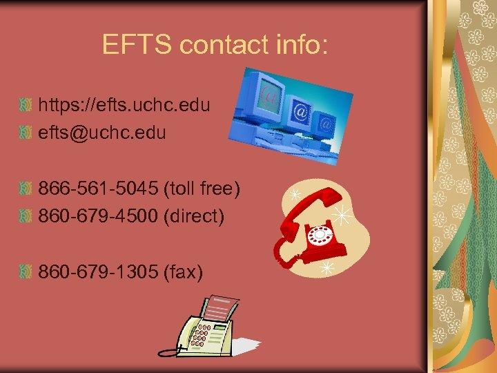 EFTS contact info: https: //efts. uchc. edu efts@uchc. edu 866 -561 -5045 (toll free)