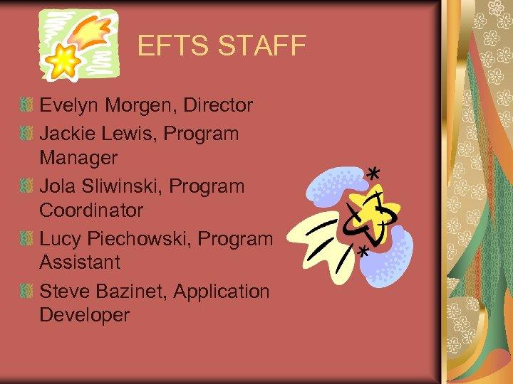EFTS STAFF Evelyn Morgen, Director Jackie Lewis, Program Manager Jola Sliwinski, Program Coordinator Lucy