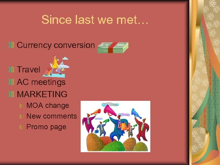 Since last we met… Currency conversion Travel AC meetings MARKETING MOA change New comments