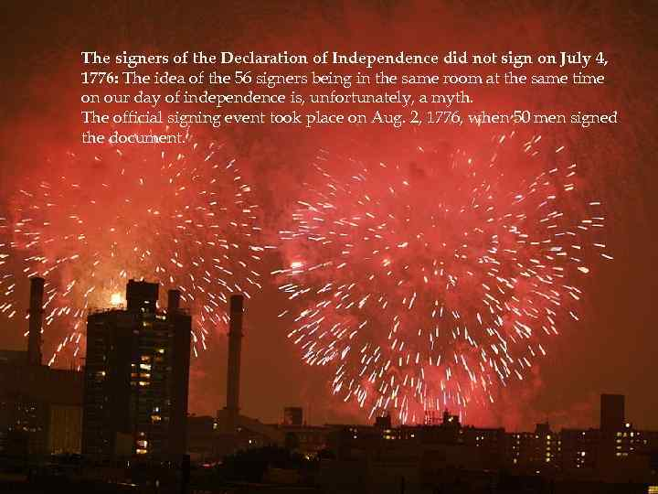 The signers of the Declaration of Independence did not sign on July 4, 1776: