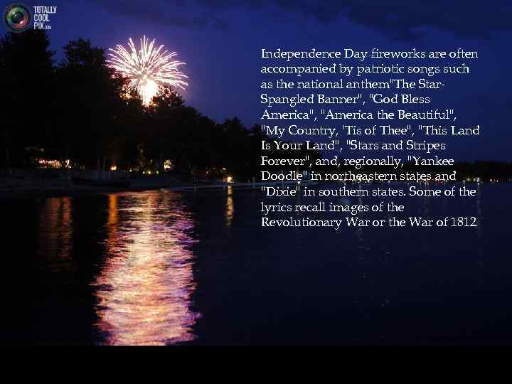 Independence Day fireworks are often accompanied by patriotic songs such as the national anthem