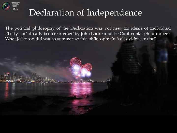 Declaration of Independence The political philosophy of the Declaration was not new; its ideals