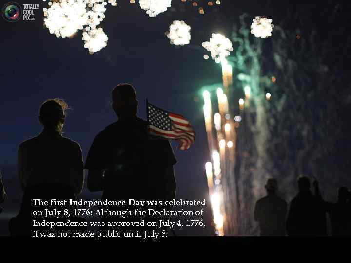 The first Independence Day was celebrated on July 8, 1776: Although the Declaration of