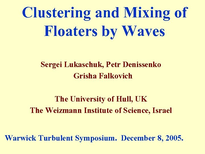 Clustering and Mixing of Floaters by Waves Sergei Lukaschuk, Petr Denissenko Grisha Falkovich The