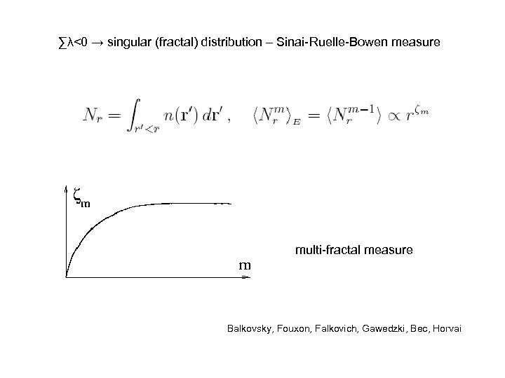 ∑λ<0 → singular (fractal) distribution – Sinai-Ruelle-Bowen measure multi-fractal measure Balkovsky, Fouxon, Falkovich, Gawedzki,