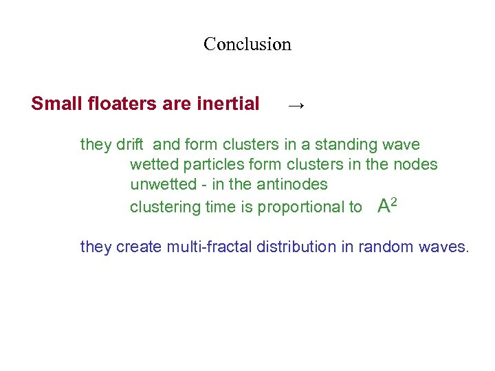 Conclusion Small floaters are inertial → they drift and form clusters in a standing