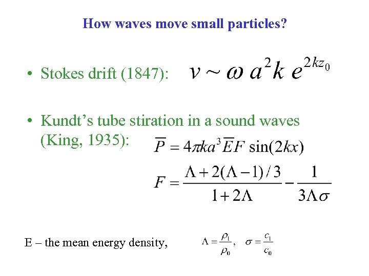 How waves move small particles? • Stokes drift (1847): • Kundt's tube stiration in
