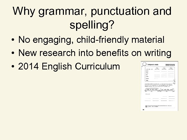 Why grammar, punctuation and spelling? • No engaging, child-friendly material • New research into