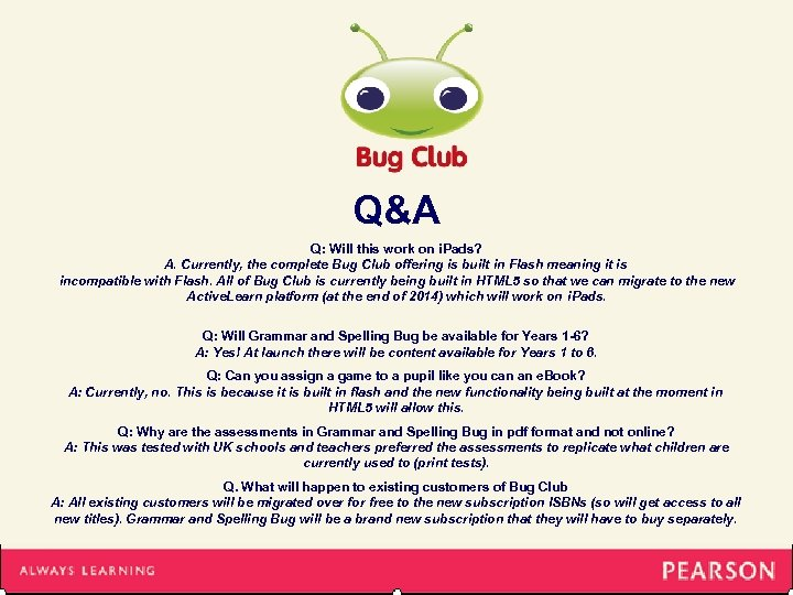 Q&A Q: Will this work on i. Pads? A. Currently, the complete Bug Club
