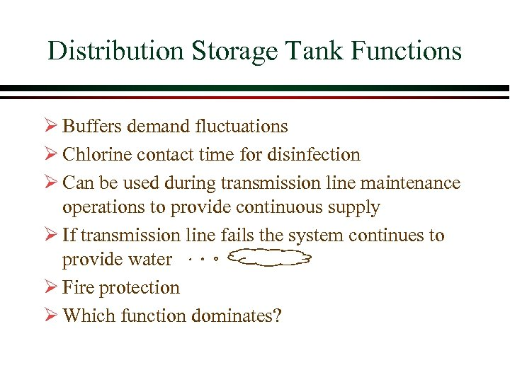 Distribution Storage Tank Functions Ø Buffers demand fluctuations Ø Chlorine contact time for disinfection