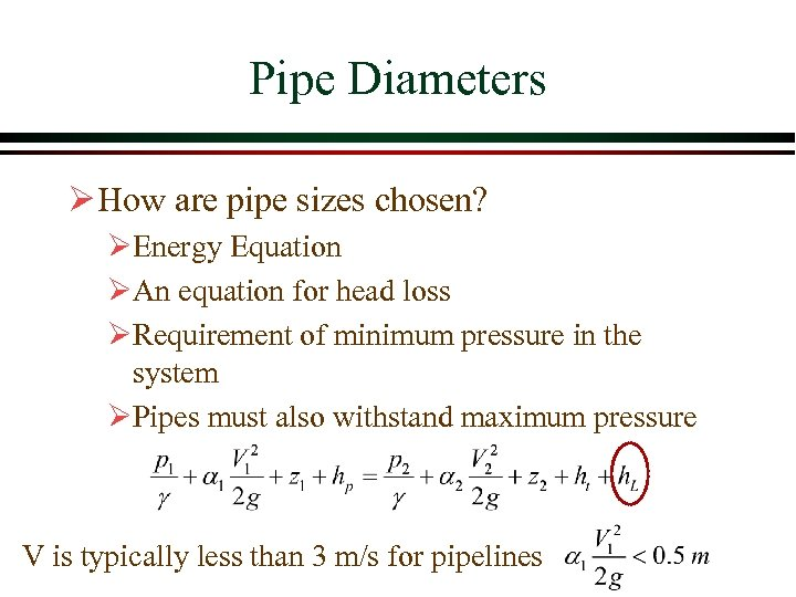 Pipe Diameters Ø How are pipe sizes chosen? ØEnergy Equation ØAn equation for head