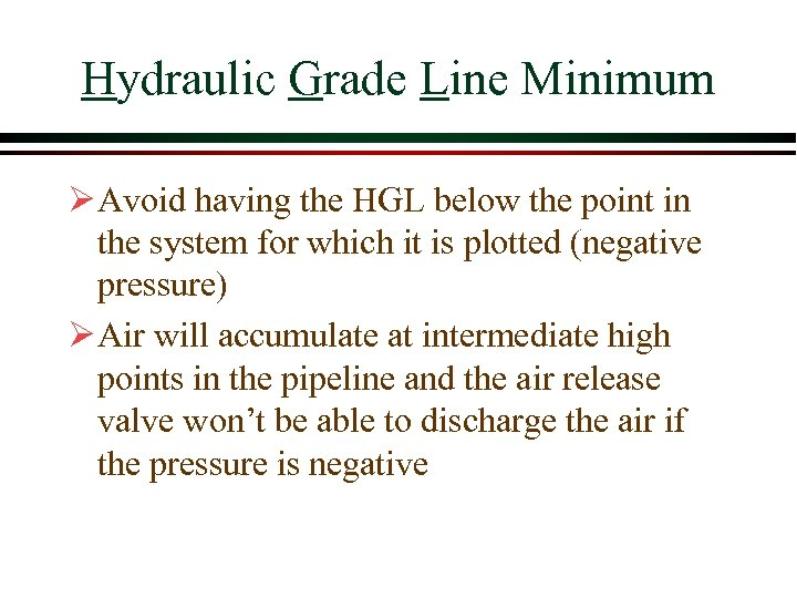Hydraulic Grade Line Minimum Ø Avoid having the HGL below the point in the