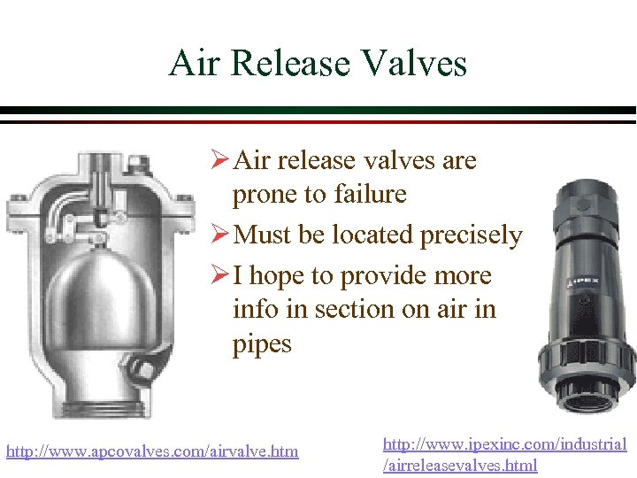 Air Release Valves Ø Air release valves are prone to failure Ø Must be