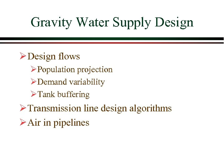 Gravity Water Supply Design Ø Design flows ØPopulation projection ØDemand variability ØTank buffering Ø