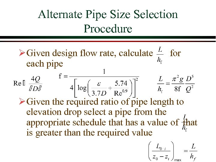 Alternate Pipe Size Selection Procedure Ø Given design flow rate, calculate for each pipe