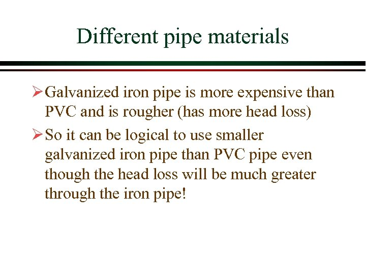 Different pipe materials Ø Galvanized iron pipe is more expensive than PVC and is