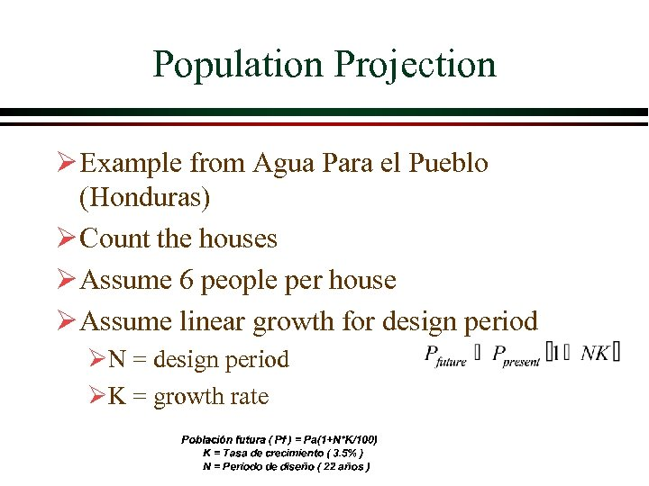 Population Projection Ø Example from Agua Para el Pueblo (Honduras) Ø Count the houses