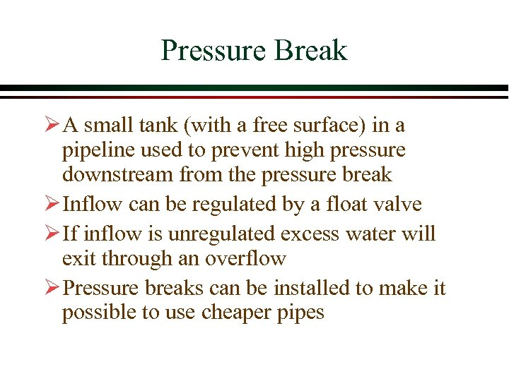 Pressure Break Ø A small tank (with a free surface) in a pipeline used
