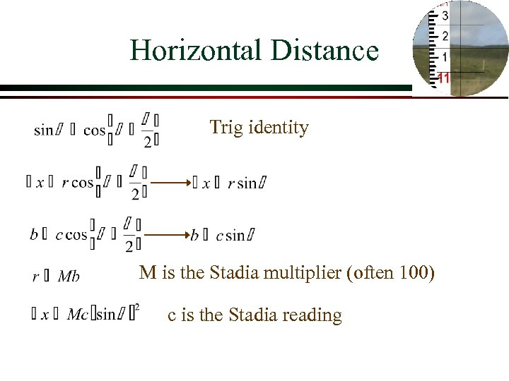 Horizontal Distance Trig identity M is the Stadia multiplier (often 100) c is the