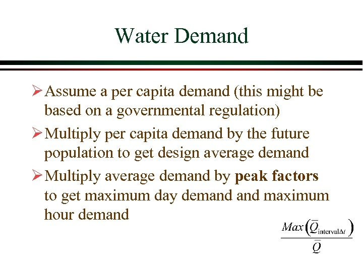 Water Demand Ø Assume a per capita demand (this might be based on a
