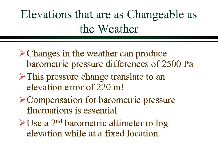 Elevations that are as Changeable as the Weather Ø Changes in the weather can